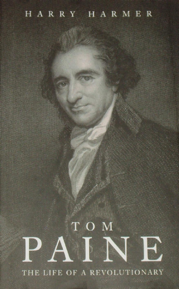 Tom Paine, The Life of a Revolutionary, by Harry Harmer